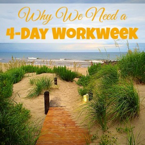 Why We Need a 4-Day Workweek