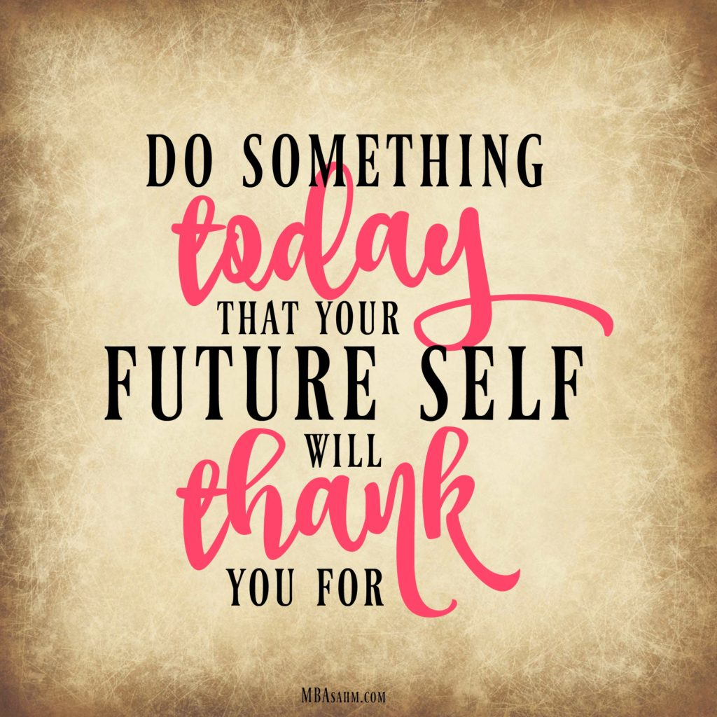 Do something today that your future self will thank you for...motivation for achieving your dreams!