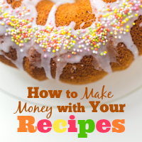 There are so many fun ways to make money with your recipes - some of them are bound to work for you!