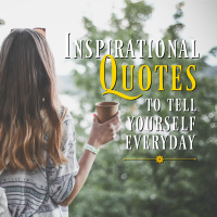 Inspirational Quotes to Tell Yourself Everyday