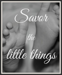Savor the little things