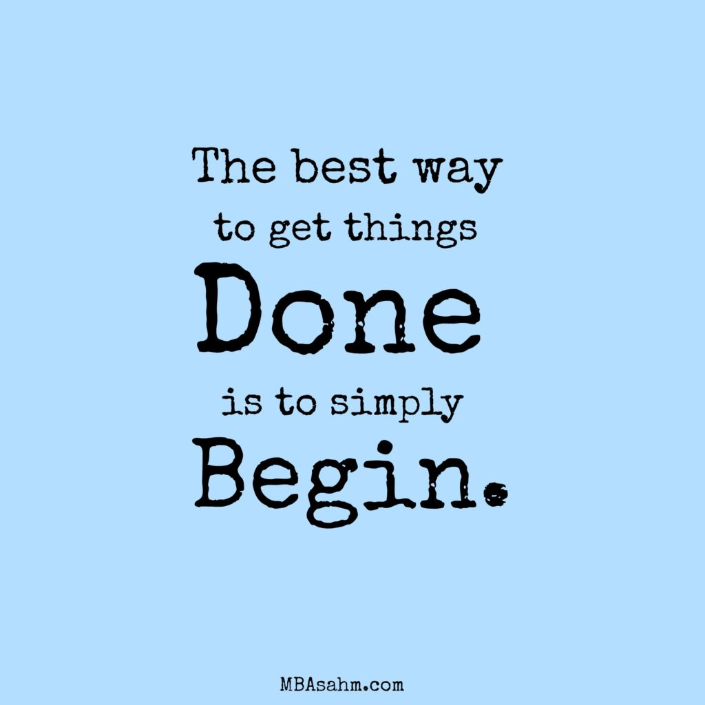 The Best Way to Get Things Done is to Simply Begin - motivational quotes to achieve your dreams!