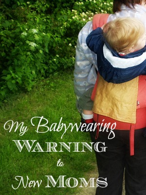 A Babywearing Warning to New Moms - 300long