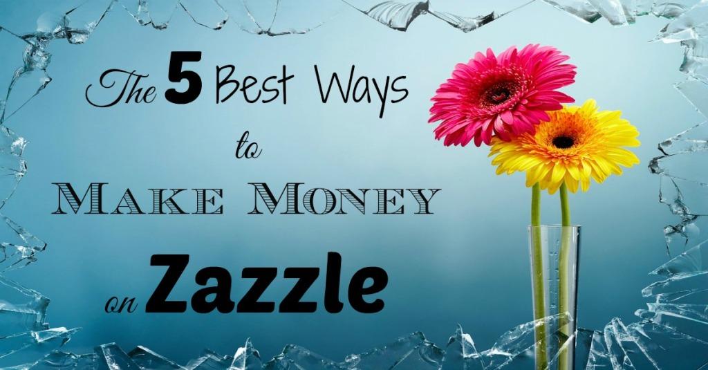 The 5 Best Ways to Make Money on Zazzle