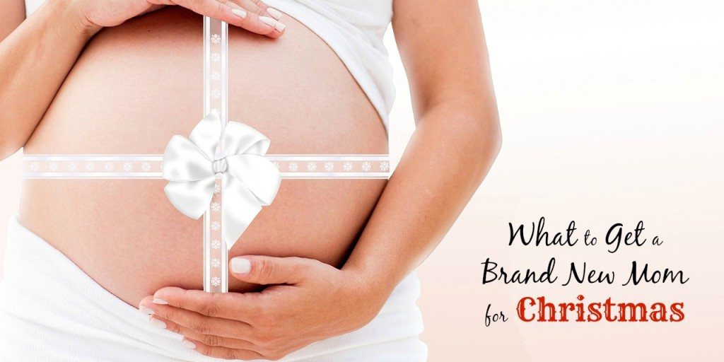 What to Get a Brand New Mom for Christmas