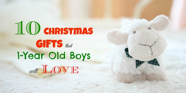 10 Christmas Gifts that 1 Year Old Boys will Love