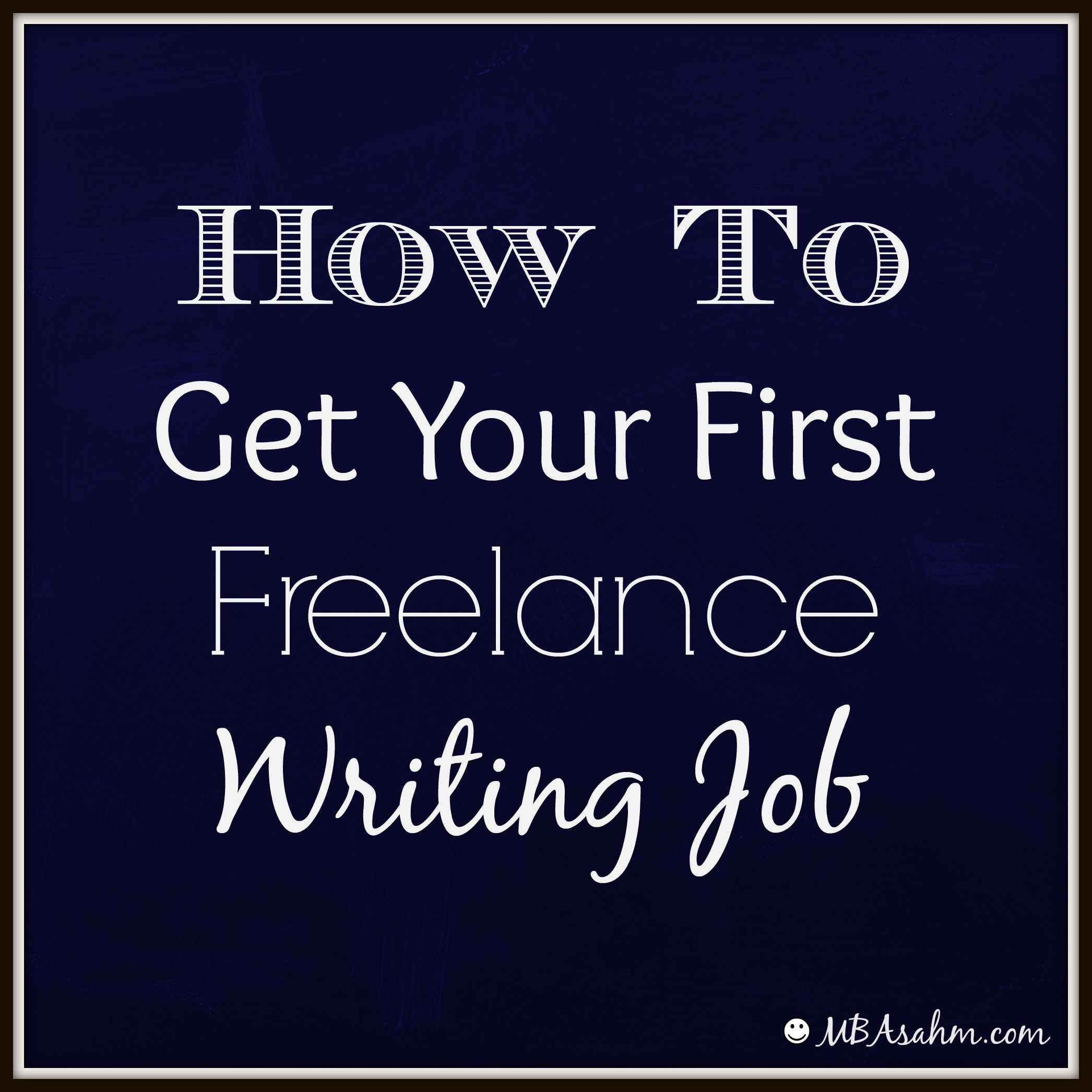 lance jobs writing how to get your first lance writing job mba  how to get your first lance writing job mba sahm lance writing is one of the