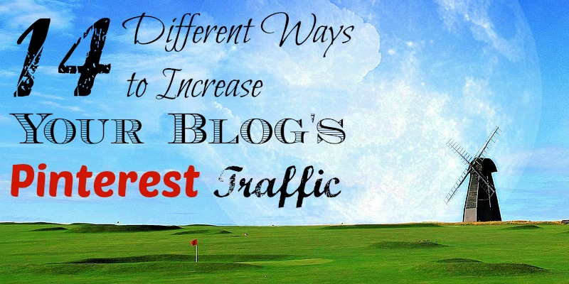 14 Different Ways to Increase Your Blog's Pinterest Traffic