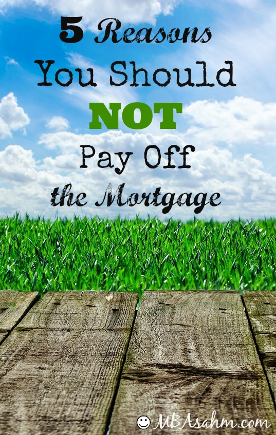 5 Reasons You Should NOT Pay Off the Mortgage