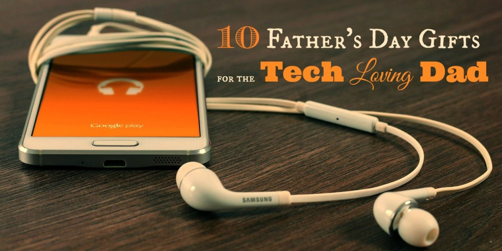 10 Father's Day Gifts for the Tech Loving Dad