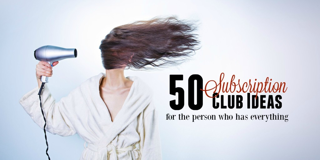 50 Subscription Club Ideas for the Person Who Has Everything