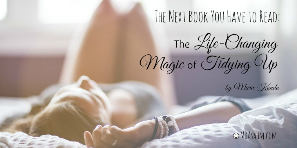 The Next Book You Have to Read: The Life Changing Magic of Tidying Up