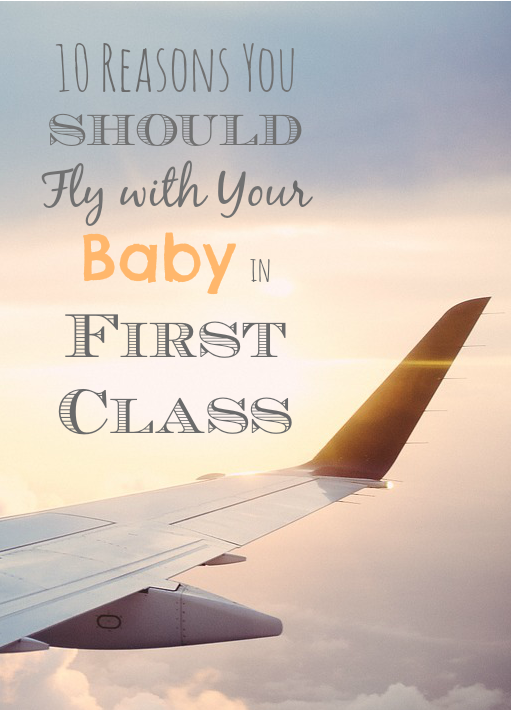 10 Reasons You Should Fly with Your Baby in First Class