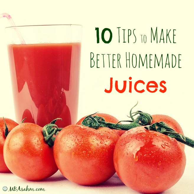 10 Tips to Make Better Homemade Juices