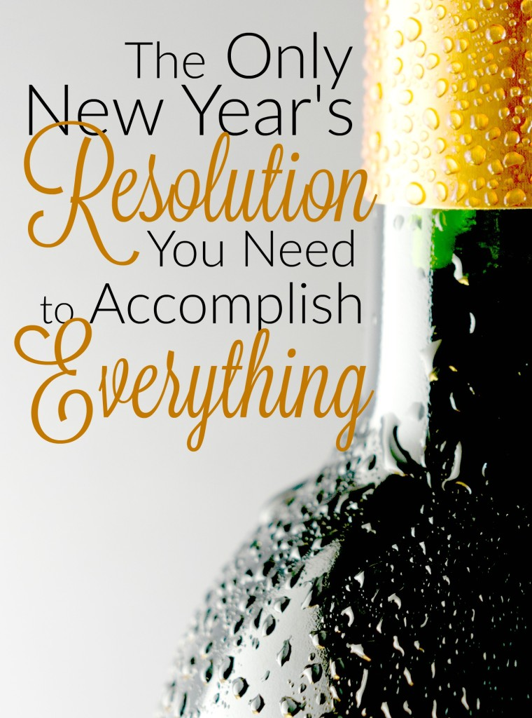 If you follow through with this ONE simple resolution, you'll be able to accomplish everything else on your plate! And it's SIMPLE.
