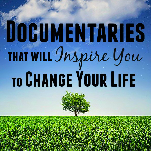 These documentaries are sure to change the way you live! You've got to see them all.