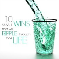 10 Small Wins that will Ripple through your Life