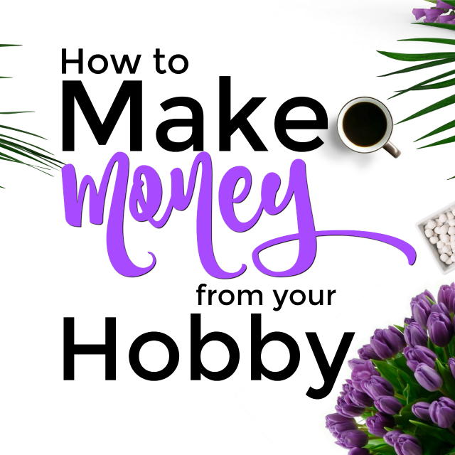 Figuring out how to make money from your hobby is the best thing you could ever do for yourself!  With a money-making hobby, you can truly do what you love and love what you do!