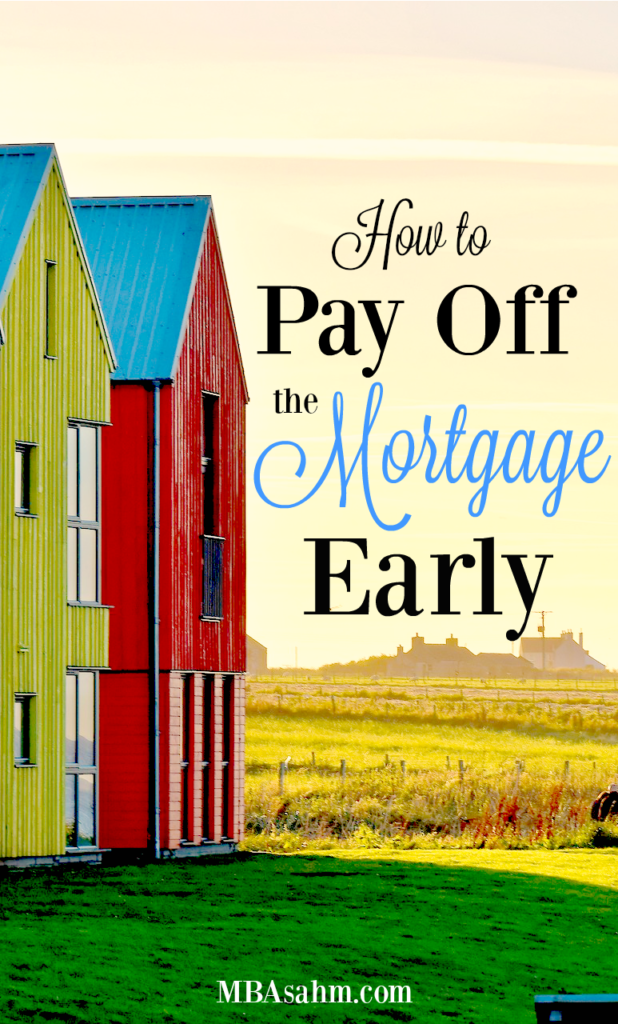 How to Pay Off the Mortgage Early - MBA sahm