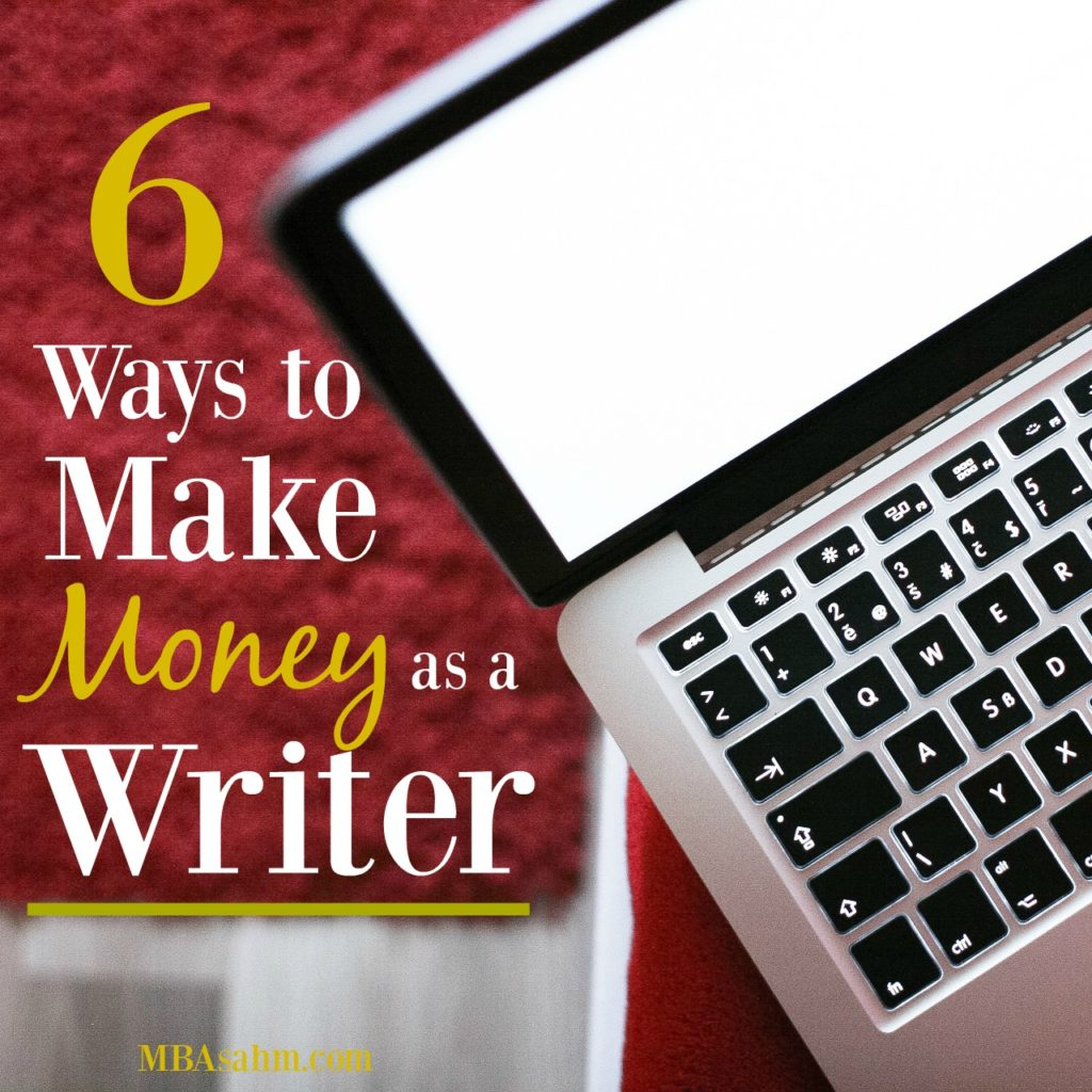ways to make money as a writer mba sahm making money as a writer is a great source of income whether you re