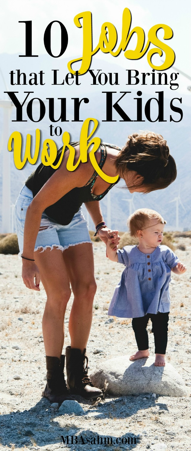 All of these jobs let you bring your kids to work! This is a chance to experience the best of both worlds. Do what you love, but keep your babies with you!