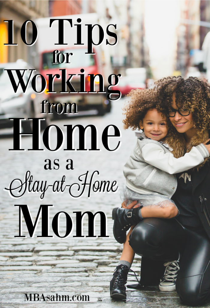 It may be hard to find, but working from home as a stay-at-home mom is really the best of both worlds! Here are some tips to help make it happen.