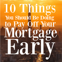 If you want to live debt-free and retire early, then you need to start by paying off the mortgage. These are 10 things you should start doing to reach that goal.