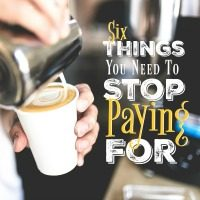Six Things That You Need to Stop Paying For