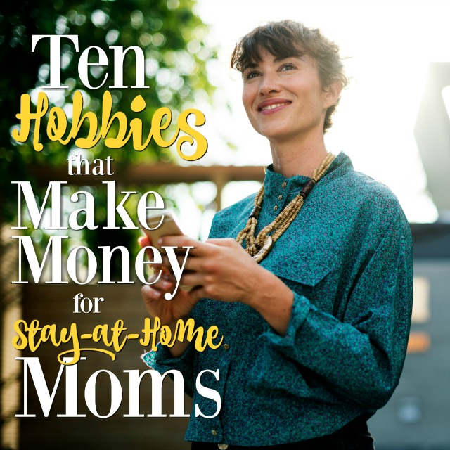 These hobbies are all amazing opportunities to make money from home for stay-at-home moms and dads!