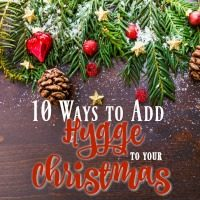 10 Ways to Add Hygge to Your Christmas