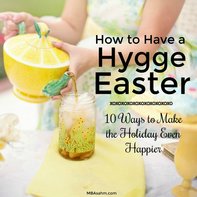 How to Have a Hygge Easter: 10 Ways to Have a Happier Easter Holiday. Kid crafts, handmade gifts, Spring decor, and more!