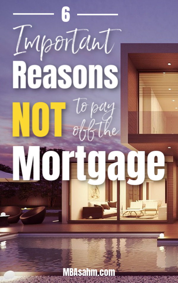 Paying off the mortgage may be a righteous goal, but there are also some important reasons NOT to pay off your mortgage.  So before you set your 30 year plans, consider these reasons for letting that mortgage stay.
